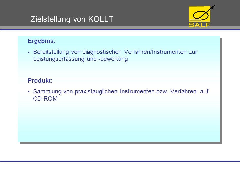 Zielstellung von KOLLT Ergebnis:  Bereitstellung von diagnostischen Verfahren/Instrumenten zur Leistungserfassung und -bewertung Produkt:  Sammlung von praxistauglichen Instrumenten bzw.