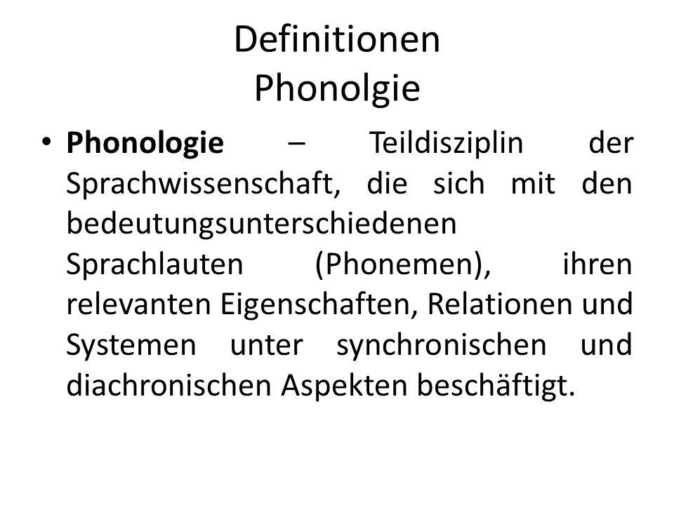 Definitionen Phonolgie Phonologie – Teildisziplin der Sprachwissenschaft, die sich mit den bedeutungsunterschiedenen Sprachlauten (Phonemen), ihren relevanten Eigenschaften, Relationen und Systemen unter synchronischen und diachronischen Aspekten beschäftigt.