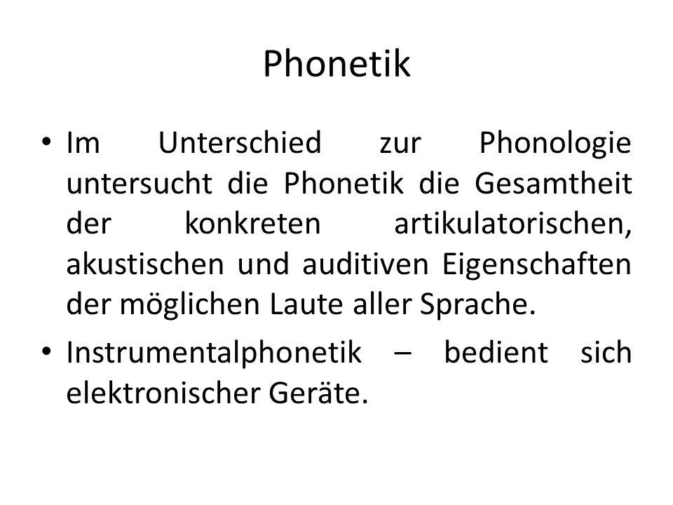 Phonetik Im Unterschied zur Phonologie untersucht die Phonetik die Gesamtheit der konkreten artikulatorischen, akustischen und auditiven Eigenschaften der möglichen Laute aller Sprache.