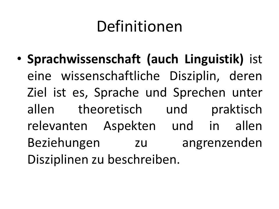 Definitionen Sprachwissenschaft (auch Linguistik) ist eine wissenschaftliche Disziplin, deren Ziel ist es, Sprache und Sprechen unter allen theoretisch und praktisch relevanten Aspekten und in allen Beziehungen zu angrenzenden Disziplinen zu beschreiben.