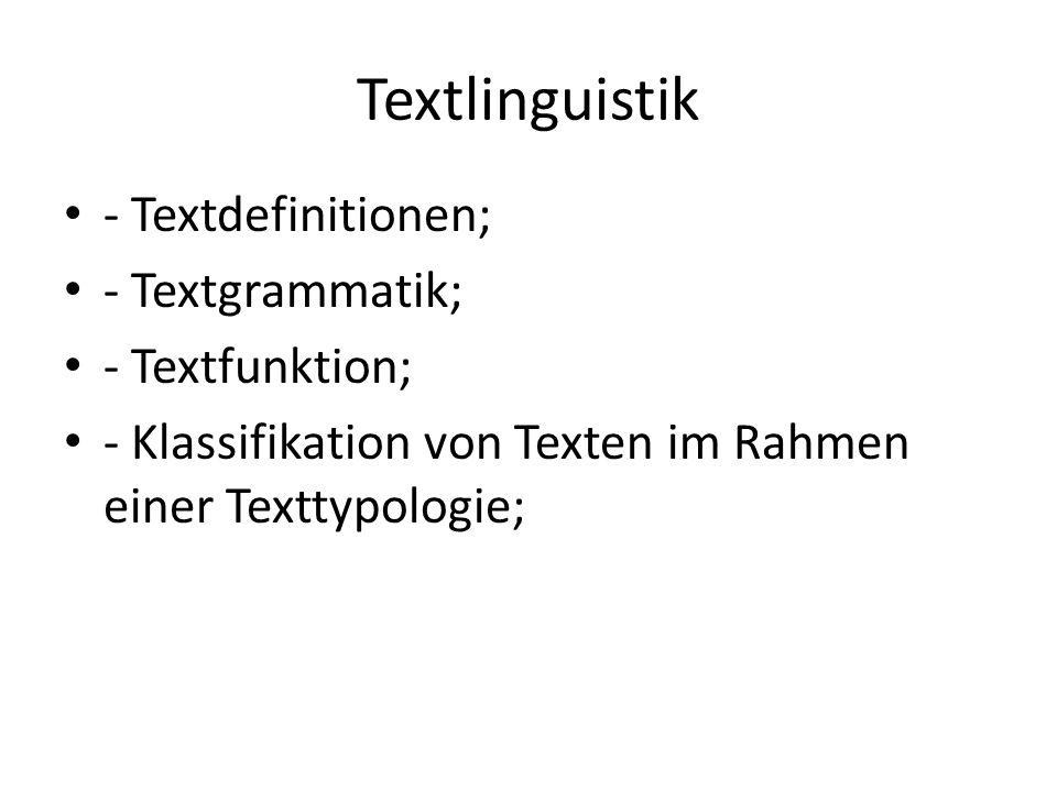 Textlinguistik - Textdefinitionen; - Textgrammatik; - Textfunktion; - Klassifikation von Texten im Rahmen einer Texttypologie;