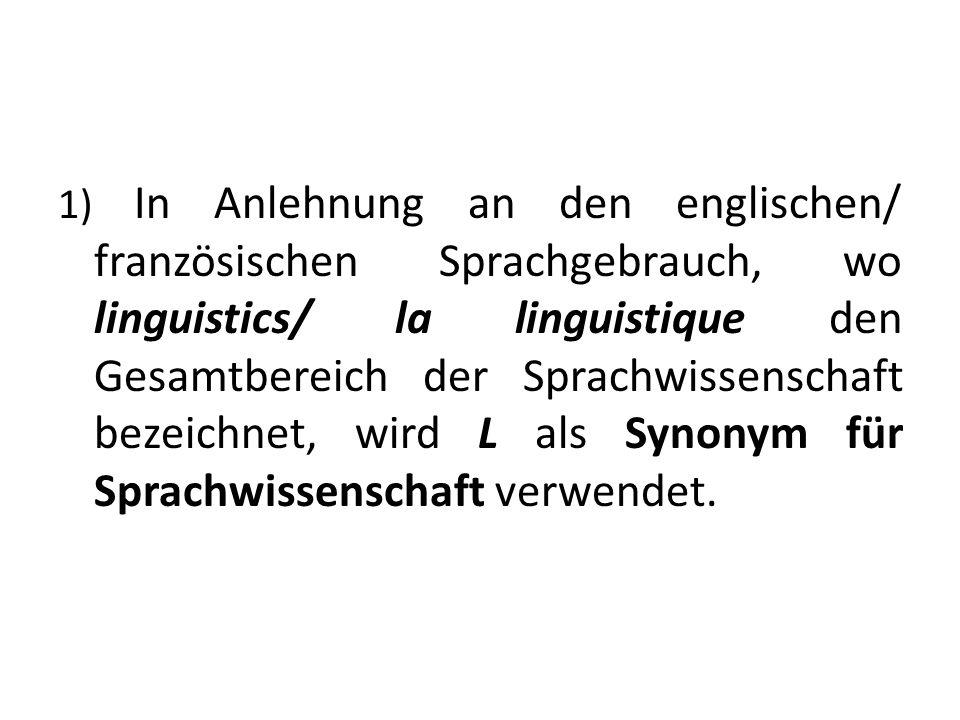 1) In Anlehnung an den englischen/ französischen Sprachgebrauch, wo linguistics/ la linguistique den Gesamtbereich der Sprachwissenschaft bezeichnet, wird L als Synonym für Sprachwissenschaft verwendet.