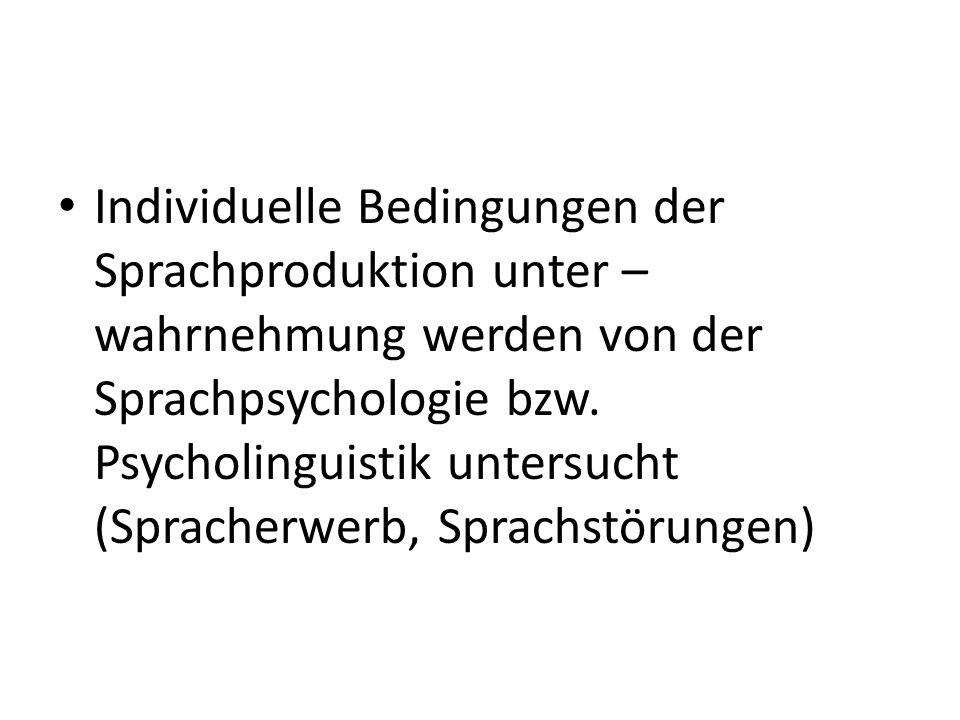 Individuelle Bedingungen der Sprachproduktion unter – wahrnehmung werden von der Sprachpsychologie bzw.