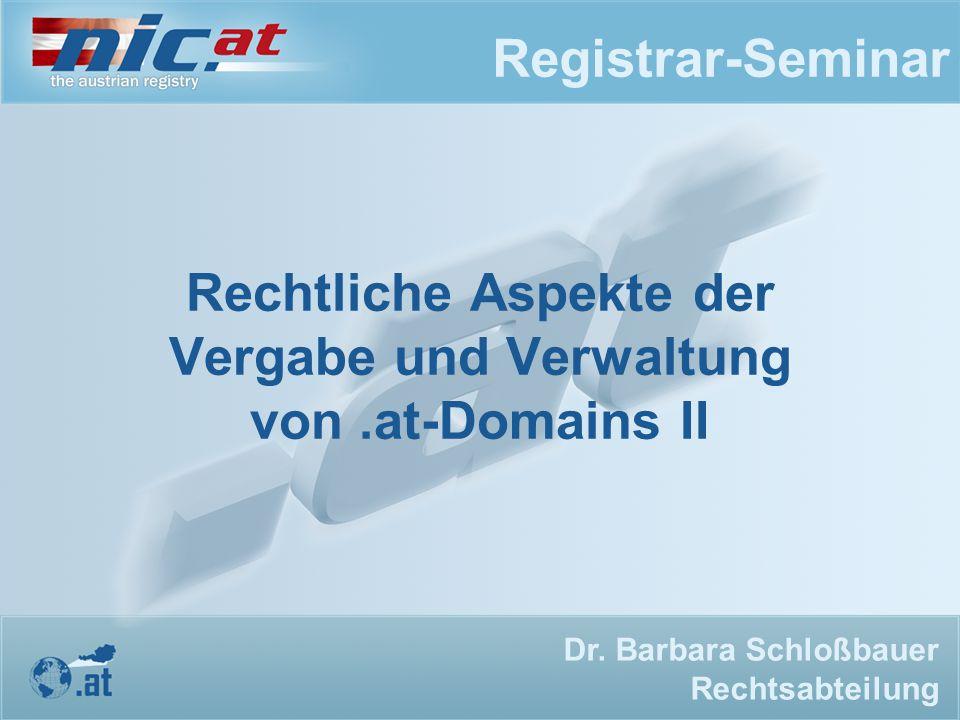Registrar-Seminar Rechtliche Aspekte der Vergabe und Verwaltung von.at-Domains II Dr. Barbara Schloßbauer Rechtsabteilung