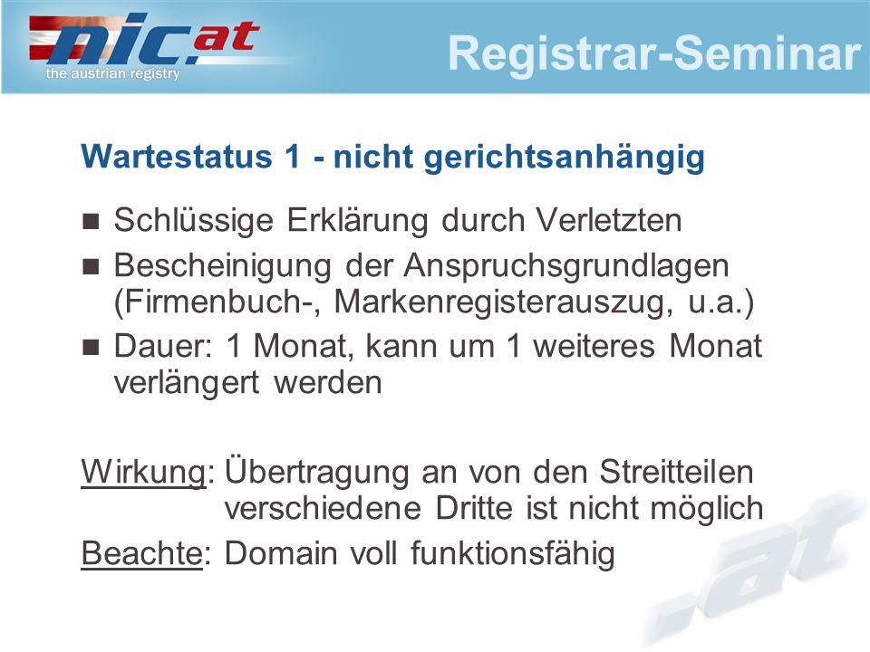 Registrar-Seminar Wartestatus 1 - nicht gerichtsanhängig Schlüssige Erklärung durch Verletzten Bescheinigung der Anspruchsgrundlagen (Firmenbuch-, Mar
