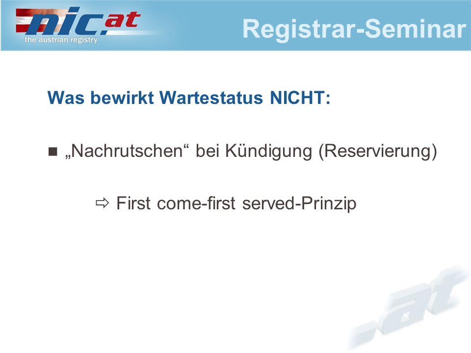 """Registrar-Seminar Was bewirkt Wartestatus NICHT: """"Nachrutschen bei Kündigung (Reservierung)  First come-first served-Prinzip"""