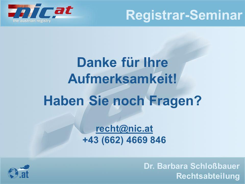 Registrar-Seminar Danke für Ihre Aufmerksamkeit! Haben Sie noch Fragen? Dr. Barbara Schloßbauer Rechtsabteilung recht@nic.at +43 (662) 4669 846