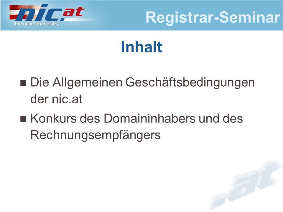 Registrar-Seminar Die Allgemeinen Geschäftsbedingungen der nic.at Konkurs des Domaininhabers und des Rechnungsempfängers Inhalt