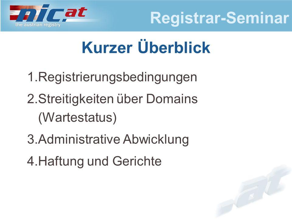 Registrar-Seminar 1.Registrierungsbedingungen 2.Streitigkeiten über Domains (Wartestatus) 3.Administrative Abwicklung 4.Haftung und Gerichte Kurzer Üb