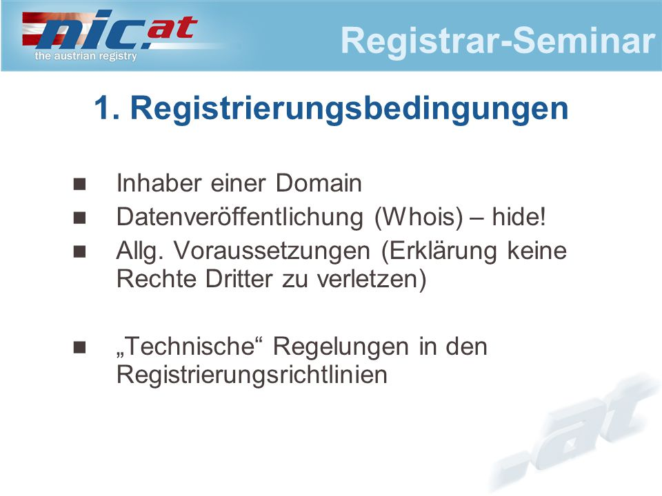 """Registrar-Seminar Inhaber einer Domain Datenveröffentlichung (Whois) – hide! Allg. Voraussetzungen (Erklärung keine Rechte Dritter zu verletzen) """"Tech"""