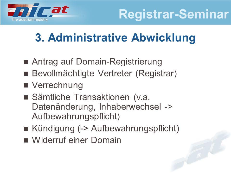 Registrar-Seminar Antrag auf Domain-Registrierung Bevollmächtigte Vertreter (Registrar) Verrechnung Sämtliche Transaktionen (v.a. Datenänderung, Inhab