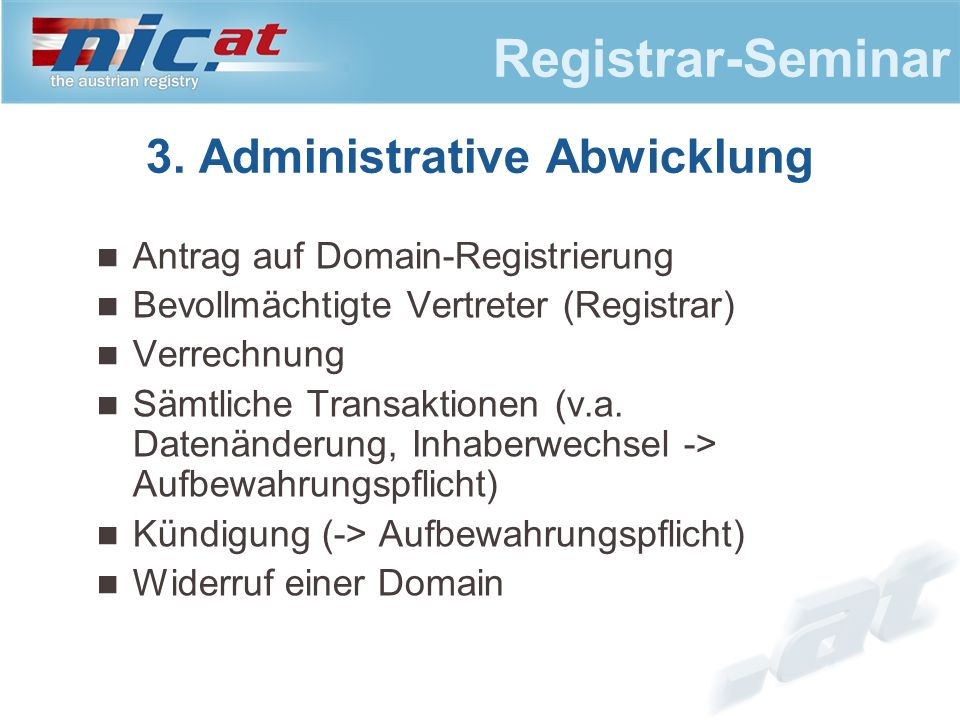Registrar-Seminar Antrag auf Domain-Registrierung Bevollmächtigte Vertreter (Registrar) Verrechnung Sämtliche Transaktionen (v.a.