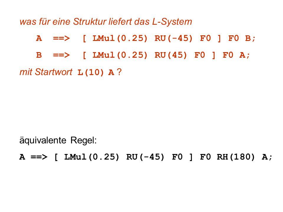 was für eine Struktur liefert das L-System A ==> [ LMul(0.25) RU(-45) F0 ] F0 B; B ==> [ LMul(0.25) RU(45) F0 ] F0 A; mit Startwort L(10) A .