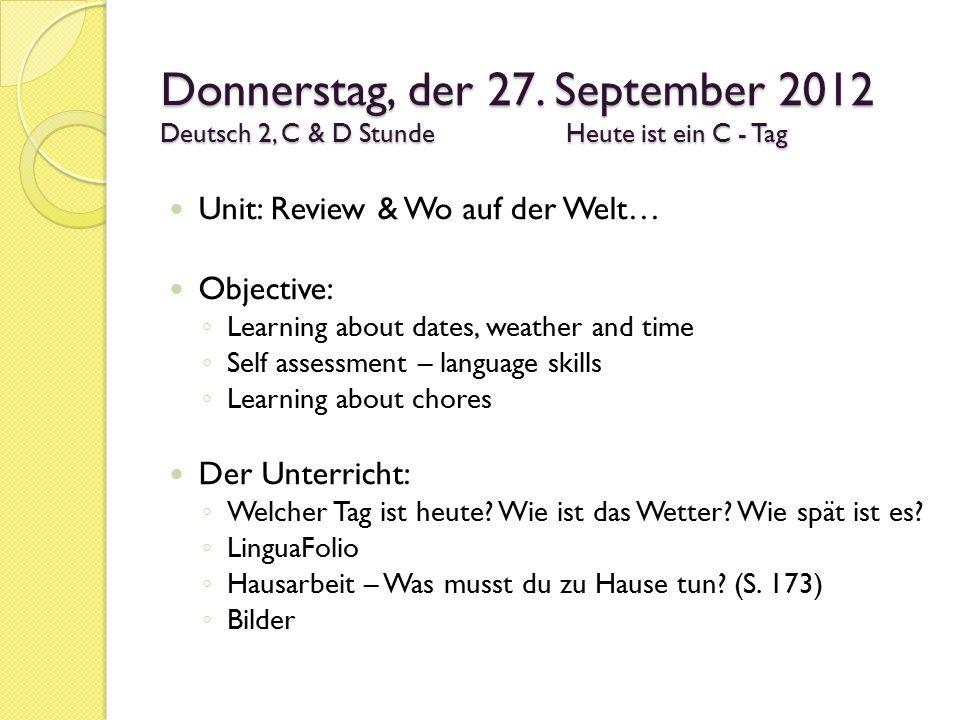 Donnerstag, der 27. September 2012 Deutsch 2, C & D Stunde Heute ist ein C - Tag Unit: Review & Wo auf der Welt… Objective: ◦ Learning about dates, we