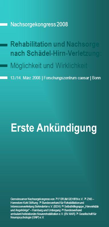 Nachsorgekongress 2008 Rehabilitation und Nachsorge nach Schädel-Hirn-Verletzung: Möglichkeit und Wirklichkeit 13./14.
