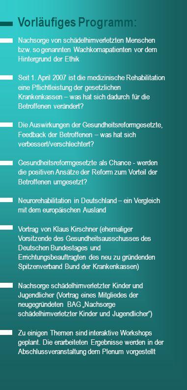 Vorläufiges Programm: aaa Nachsorge von schädelhirnverletzten Menschen bzw. so genannten Wachkomapatienten vor dem Hintergrund der Ethik Seit 1. April