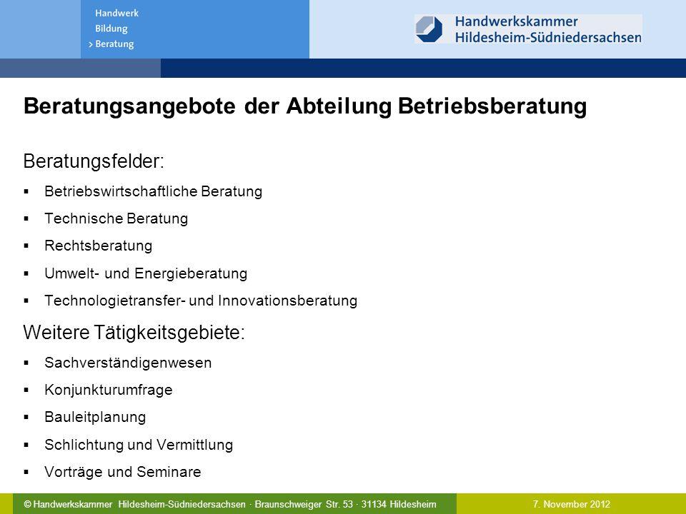7. November 2012© Handwerkskammer Hildesheim-Südniedersachsen · Braunschweiger Str. 53 · 31134 Hildesheim Beratungsangebote der Abteilung Betriebsbera