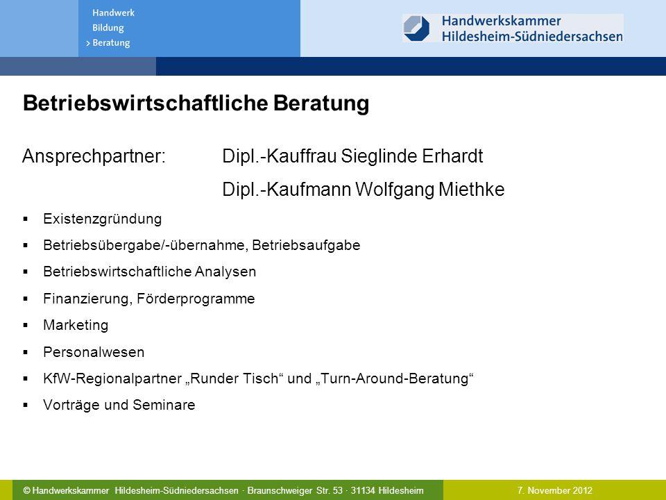 7. November 2012© Handwerkskammer Hildesheim-Südniedersachsen · Braunschweiger Str. 53 · 31134 Hildesheim Betriebswirtschaftliche Beratung Ansprechpar