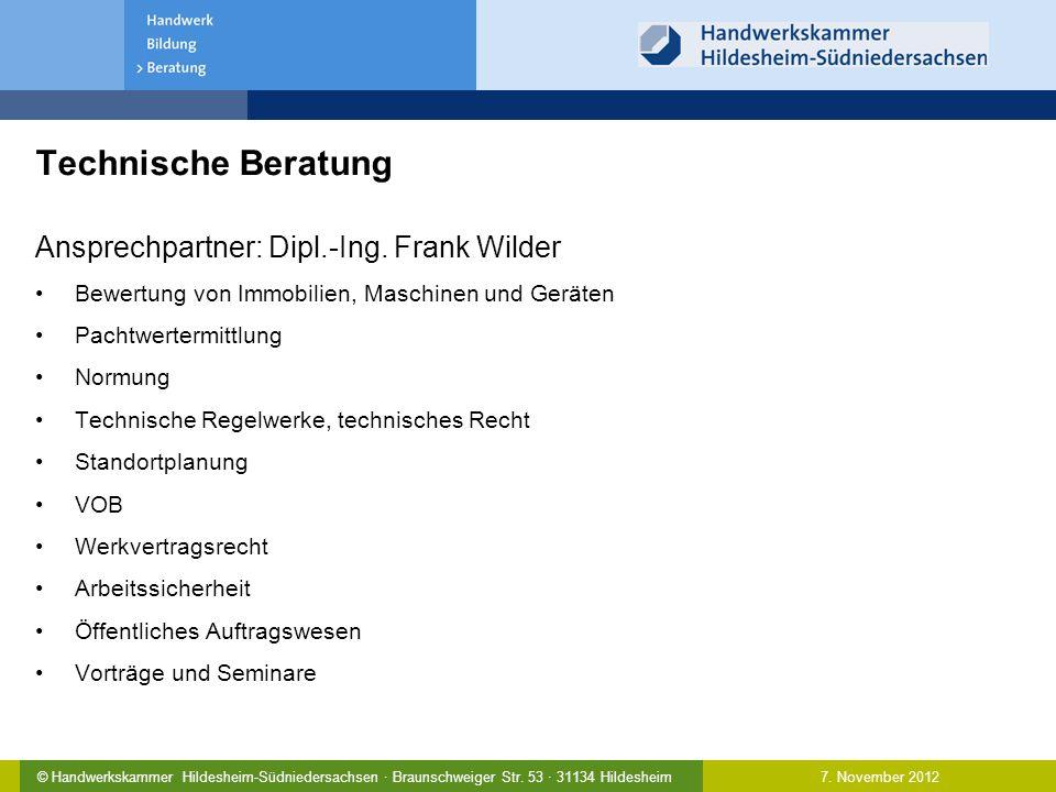 7. November 2012© Handwerkskammer Hildesheim-Südniedersachsen · Braunschweiger Str. 53 · 31134 Hildesheim Technische Beratung Ansprechpartner: Dipl.-I