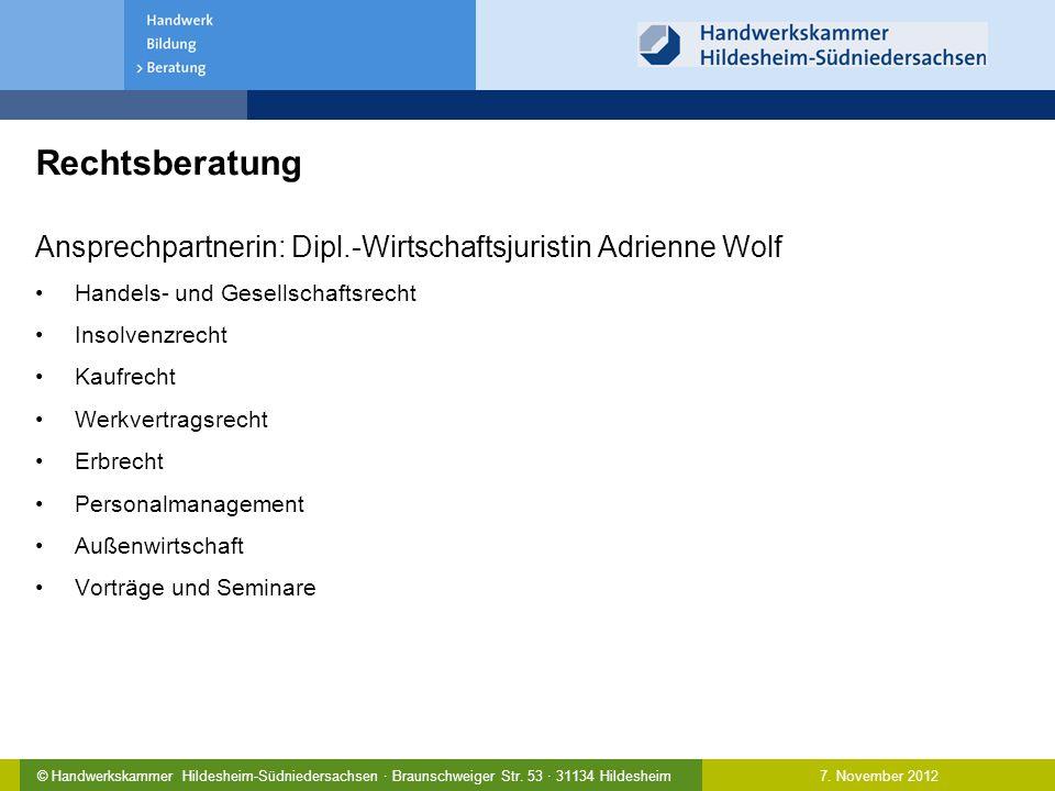 7. November 2012© Handwerkskammer Hildesheim-Südniedersachsen · Braunschweiger Str. 53 · 31134 Hildesheim Rechtsberatung Ansprechpartnerin: Dipl.-Wirt