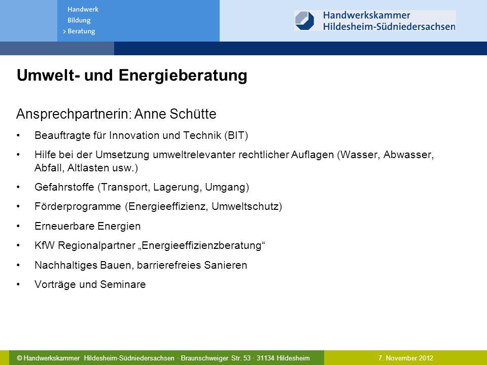 7. November 2012© Handwerkskammer Hildesheim-Südniedersachsen · Braunschweiger Str. 53 · 31134 Hildesheim Umwelt- und Energieberatung Ansprechpartneri