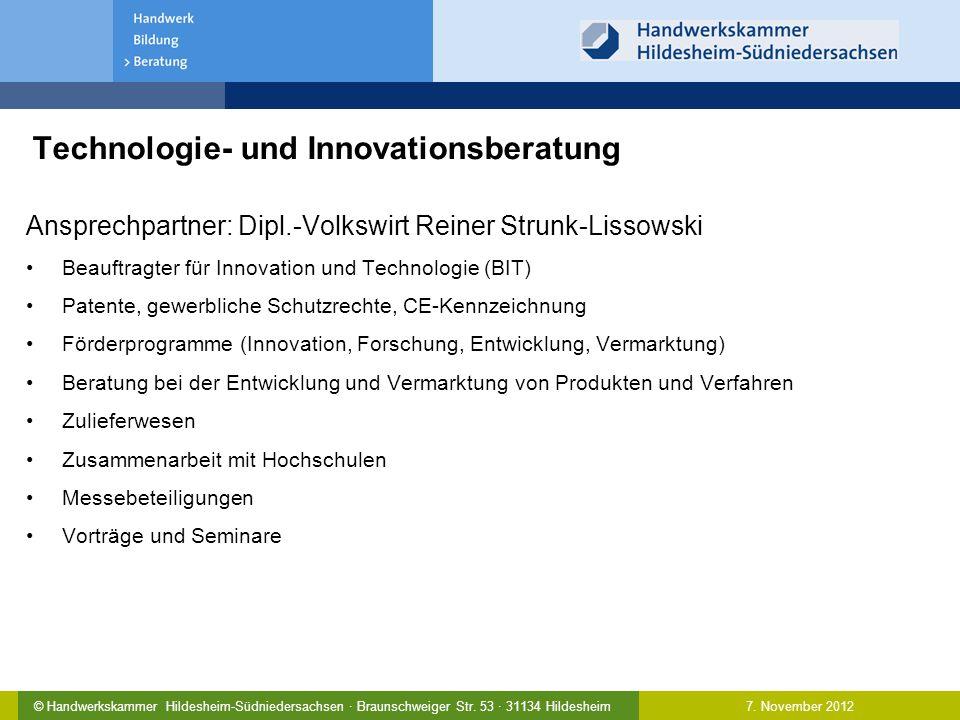 7. November 2012© Handwerkskammer Hildesheim-Südniedersachsen · Braunschweiger Str. 53 · 31134 Hildesheim Technologie- und Innovationsberatung Ansprec