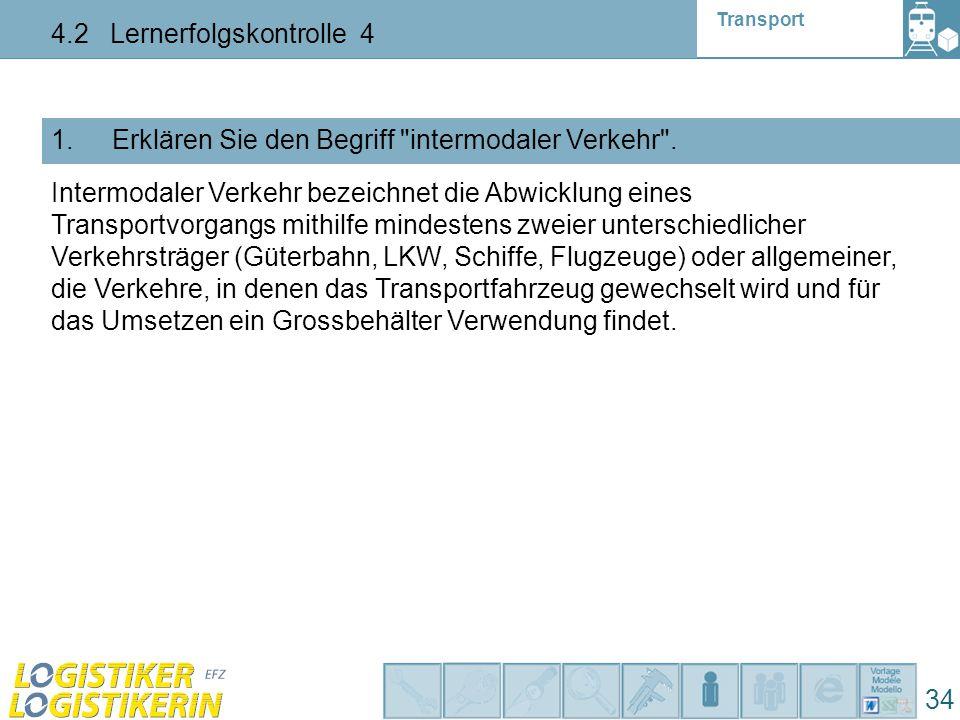 Transport 4.2 Lernerfolgskontrolle 4 34 1. Erklären Sie den Begriff