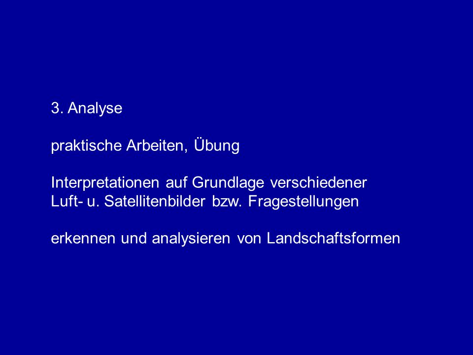 3. Analyse praktische Arbeiten, Übung Interpretationen auf Grundlage verschiedener Luft- u. Satellitenbilder bzw. Fragestellungen erkennen und analysi