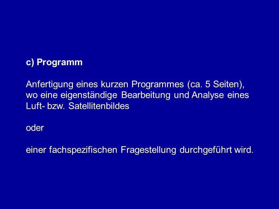 c) Programm Anfertigung eines kurzen Programmes (ca. 5 Seiten), wo eine eigenständige Bearbeitung und Analyse eines Luft- bzw. Satellitenbildes oder e