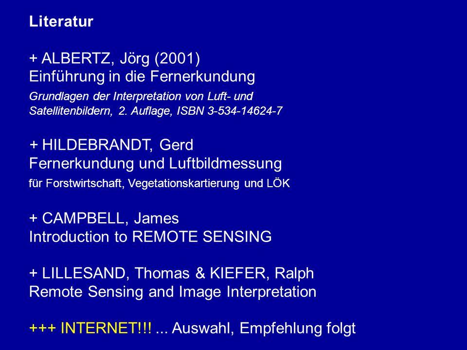Literatur + ALBERTZ, Jörg (2001) Einführung in die Fernerkundung Grundlagen der Interpretation von Luft- und Satellitenbildern, 2.
