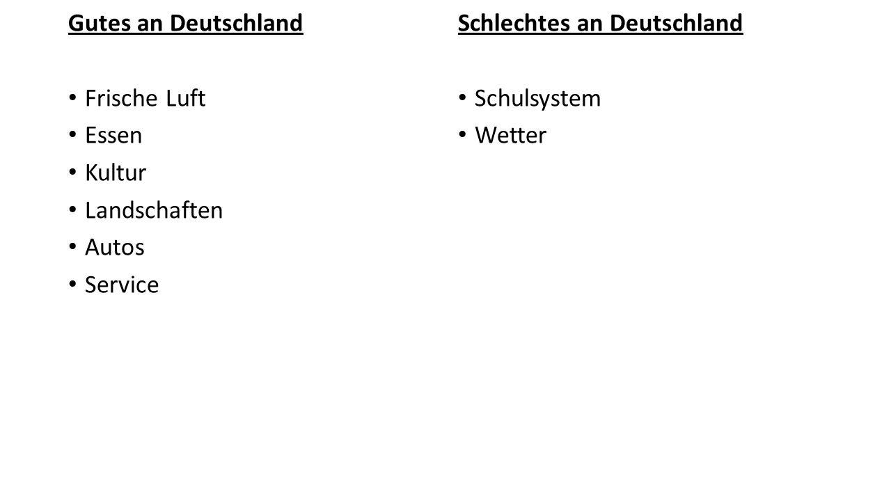 Gutes an Deutschland Frische Luft Essen Kultur Landschaften Autos Service Schlechtes an Deutschland Schulsystem Wetter