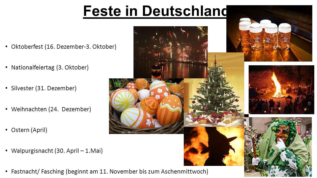 Feste in Deutschland Oktoberfest (16. Dezember-3. Oktober) Nationalfeiertag (3. Oktober) Silvester (31. Dezember) Weihnachten (24. Dezember) Ostern (A