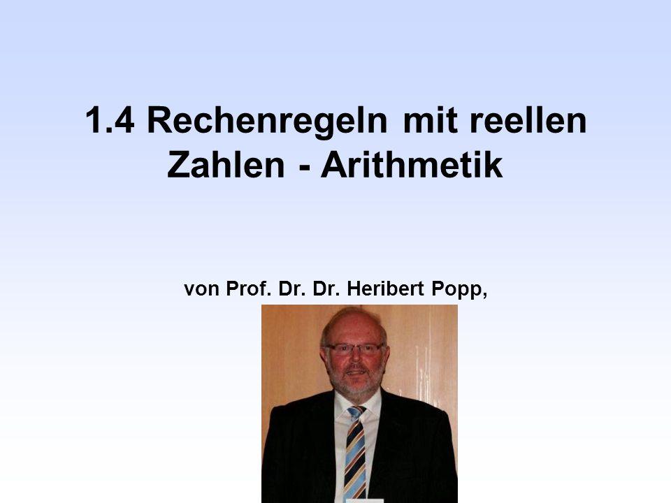 1.4 Rechenregeln mit reellen Zahlen - Arithmetik von Prof. Dr. Dr. Heribert Popp, TH Deggendorf