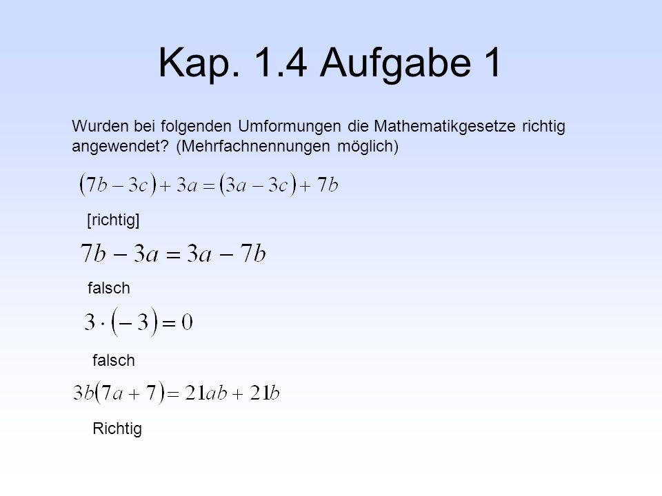 Kap. 1.4 Aufgabe 1 Wurden bei folgenden Umformungen die Mathematikgesetze richtig angewendet? (Mehrfachnennungen möglich) [richtig] falsch Richtig