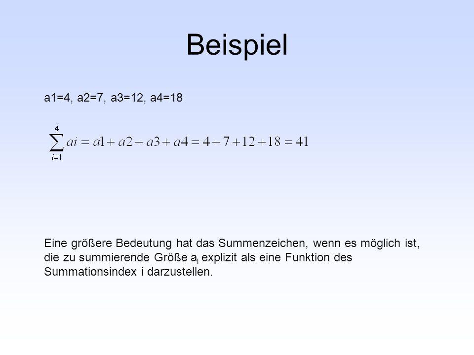 Beispiel a1=4, a2=7, a3=12, a4=18 Eine größere Bedeutung hat das Summenzeichen, wenn es möglich ist, die zu summierende Größe a i explizit als eine Fu