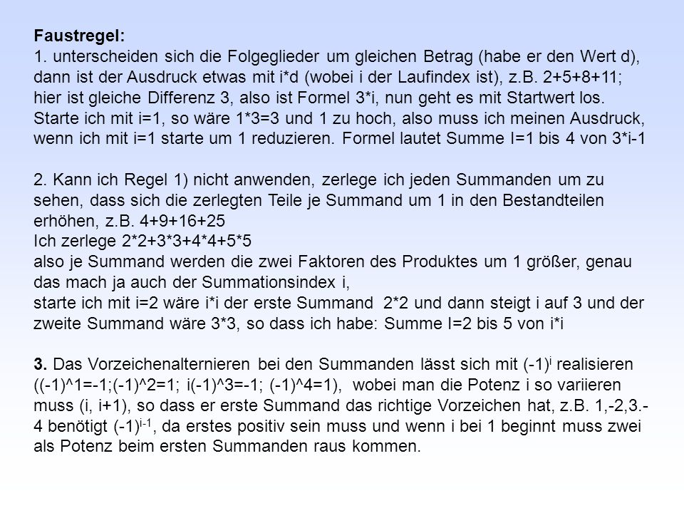 Faustregel: 1. unterscheiden sich die Folgeglieder um gleichen Betrag (habe er den Wert d), dann ist der Ausdruck etwas mit i*d (wobei i der Laufindex