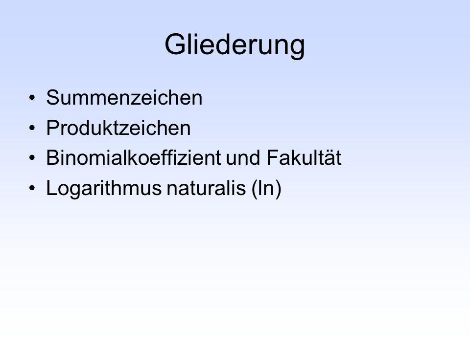 Gliederung Summenzeichen Produktzeichen Binomialkoeffizient und Fakultät Logarithmus naturalis (ln)