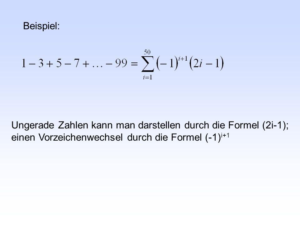 Ungerade Zahlen kann man darstellen durch die Formel (2i-1); einen Vorzeichenwechsel durch die Formel (-1) i+1