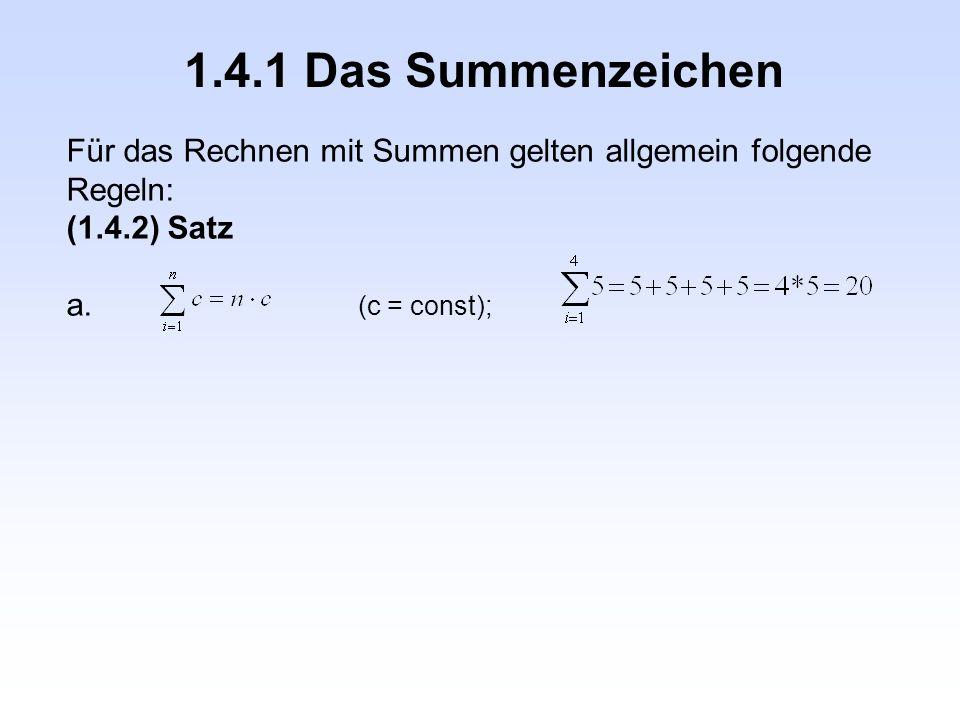 1.4.1 Das Summenzeichen Für das Rechnen mit Summen gelten allgemein folgende Regeln: (1.4.2) Satz a. (c = const);
