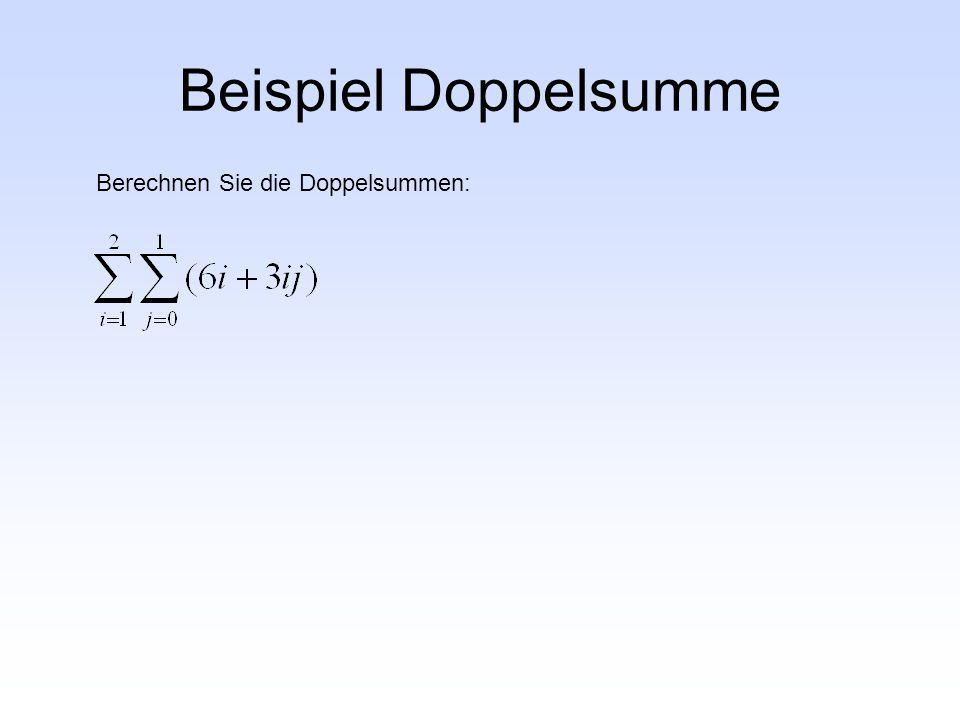 Beispiel Doppelsumme Berechnen Sie die Doppelsummen: