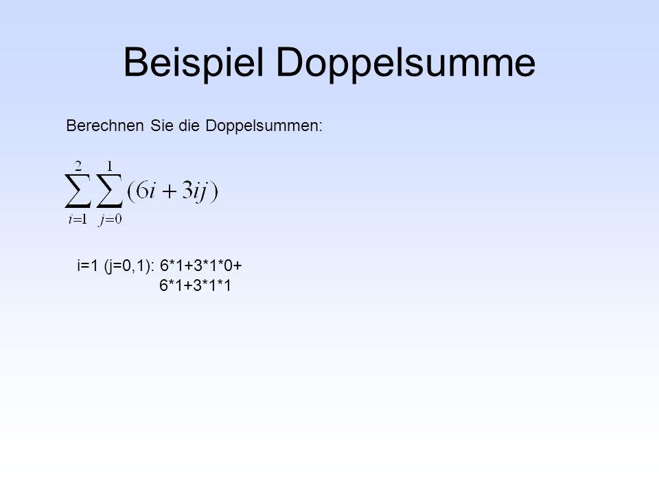 Beispiel Doppelsumme Berechnen Sie die Doppelsummen: i=1 (j=0,1): 6*1+3*1*0+ 6*1+3*1*1
