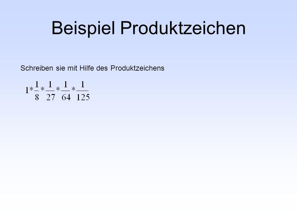 Beispiel Produktzeichen Schreiben sie mit Hilfe des Produktzeichens