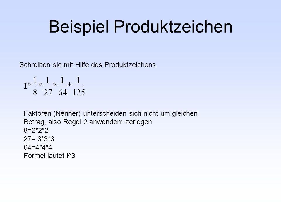 Beispiel Produktzeichen Schreiben sie mit Hilfe des Produktzeichens Faktoren (Nenner) unterscheiden sich nicht um gleichen Betrag, also Regel 2 anwend