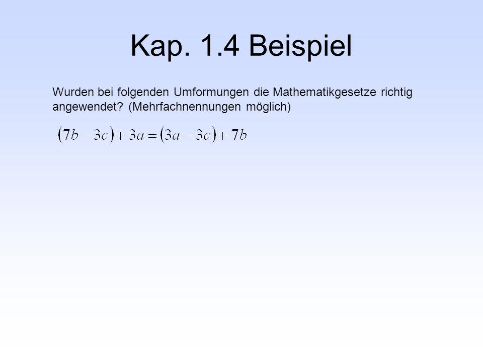 Kap. 1.4 Beispiel Wurden bei folgenden Umformungen die Mathematikgesetze richtig angewendet? (Mehrfachnennungen möglich)