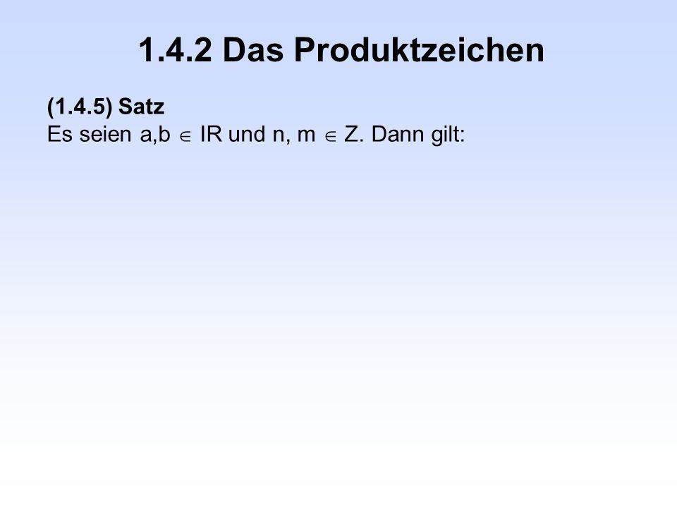 1.4.2 Das Produktzeichen (1.4.5) Satz Es seien a,b  IR und n, m  Z. Dann gilt: