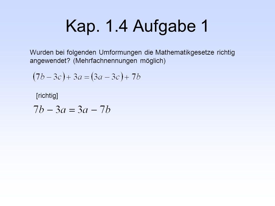 Kap. 1.4 Aufgabe 1 Wurden bei folgenden Umformungen die Mathematikgesetze richtig angewendet? (Mehrfachnennungen möglich) [richtig]