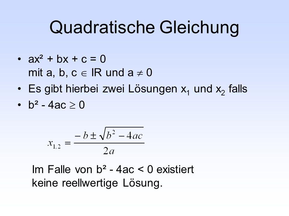 Quadratische Gleichung ax² + bx + c = 0 mit a, b, c  IR und a  0 Es gibt hierbei zwei Lösungen x 1 und x 2 falls b² - 4ac  0 Im Falle von b² - 4ac