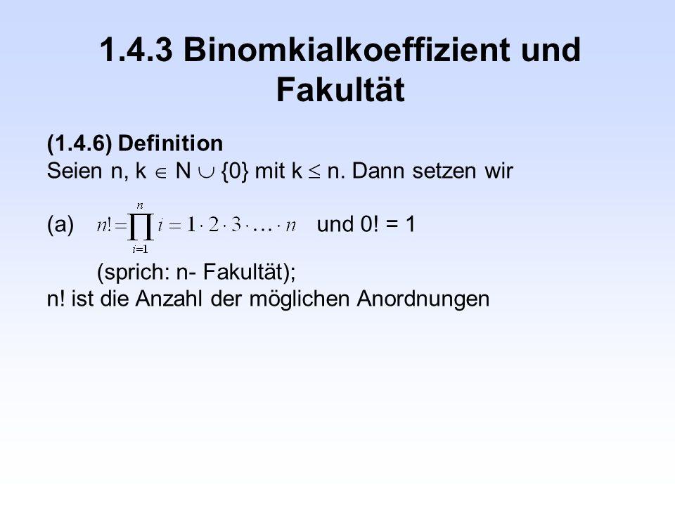 1.4.3 Binomkialkoeffizient und Fakultät (1.4.6) Definition Seien n, k  N  {0} mit k  n. Dann setzen wir (a)und 0! = 1 (sprich: n- Fakultät); n! ist