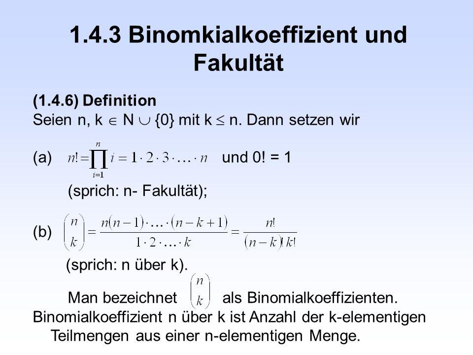 1.4.3 Binomkialkoeffizient und Fakultät (1.4.6) Definition Seien n, k  N  {0} mit k  n. Dann setzen wir (a)und 0! = 1 (sprich: n- Fakultät); (b) (s