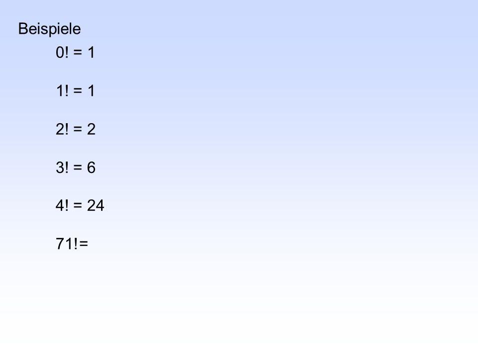 0! = 1 1! = 1 2! = 2 3! = 6 4! = 24 71!= Beispiele